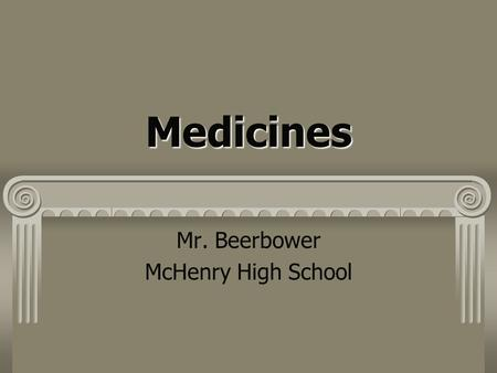 Medicines Mr. Beerbower McHenry High School. 4 Broad Categories of Medicine Prevent Disease Fight Pathogens Relieve Pain Help Heart and regulate Blood.