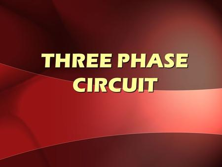 THREE PHASE CIRCUIT. Objectives Explain the differences between single- phase, two-phase and three-phase. Compute and define the Balanced Three- Phase.