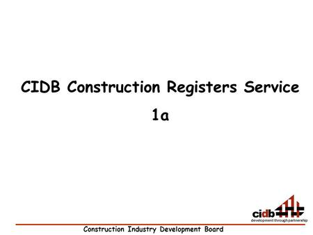 Construction Industry Development Board development through partnership CIDB Construction Registers Service 1a.