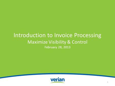 Introduction to Invoice Processing Maximize Visibility & Control February 28, 2013 1.