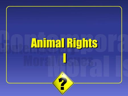 "1 I I Animal Rights. 2 Singer's Project Singer argues we should extend to other species the ""basic principle of equality"" that most of us recognize should."