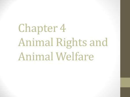 Chapter 4 Animal Rights and Animal Welfare. Student Learning Objectives Identify ethics involved with animal production. Discuss animal welfare and animal.