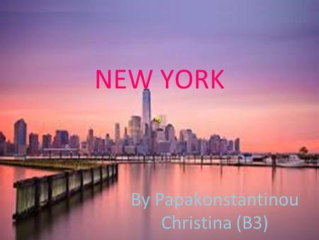NEW YORK By Papakonstantinou Christina (B3). New York New York City is wonderful to visit any time of year. Comfortable temperatures and crisp autumn.