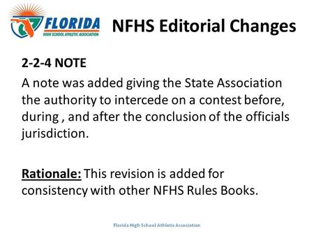 NFHS Editorial Changes 2-2-4 NOTE A note was added giving the State Association the authority to intercede on a contest before, during, and after the conclusion.