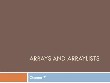 ARRAYS AND ARRAYLISTS Chapter 7. Array  Sequence of values of the same type  Primitive types  Objects  Create an Array  double[] values = new double[10]