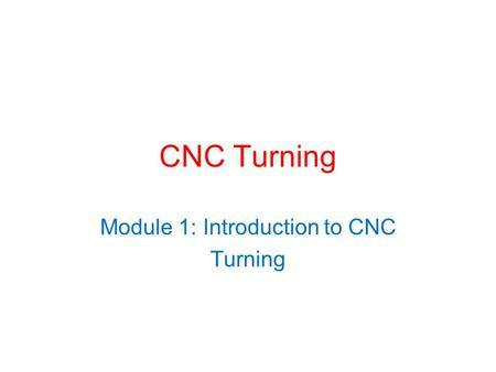 Module 1: Introduction to CNC Turning