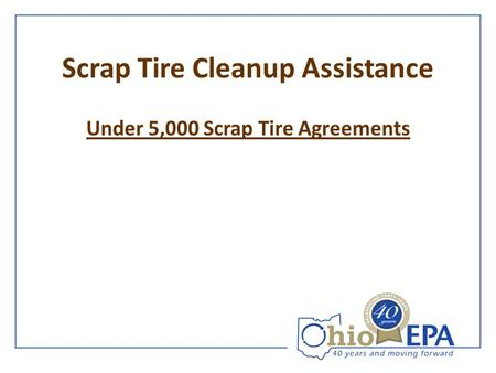 Scrap Tire Cleanup Assistance Under 5,000 Scrap Tire Agreements.
