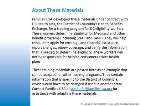 Prepared by Families USA for use in the District of Columbia About These Materials Families USA developed these materials under contract with DC Health.