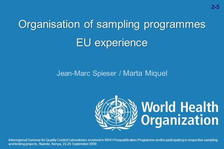 Organisation of sampling programmes EU experience Jean-Marc Spieser / Marta Miquel Interregional Seminar for Quality Control Laboratories involved in WHO.