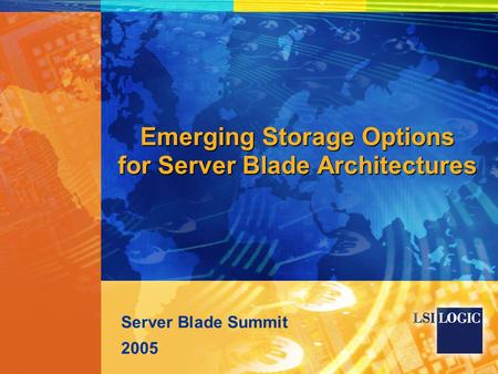 Emerging Storage Options for Server Blade Architectures Server Blade Summit 2005.