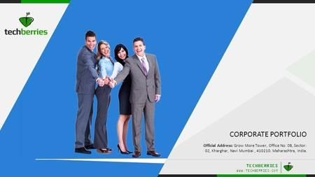 TECHBERRIES WWW.TECHBERRIES.COM.. CORPORATE PORTFOLIO Official Address: Grow More Tower, Office No: 08, Sector: 02, Kharghar, Navi Mumbai, 410210. Maharashtra,