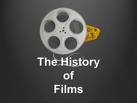 The History of Films.