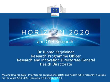 Research and Innovation Dr Tuomo Karjalainen Research Programme Officer Research and Innovation Directorate-General Health Directorate Moving towards 2020.