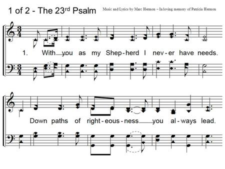 1 of 2 - The 23 rd Psalm Music and Lyrics by Marc Hermon – In loving memory of Patricia Hermon.