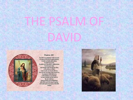 THE PSALM OF DAVID. Psalm 23 v. 1 The Lord is my Shepard I shall not be in want.