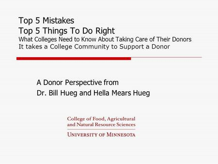 Top 5 Mistakes Top 5 Things To Do Right What Colleges Need to Know About Taking Care of Their Donors It takes a College Community to Support a Donor A.