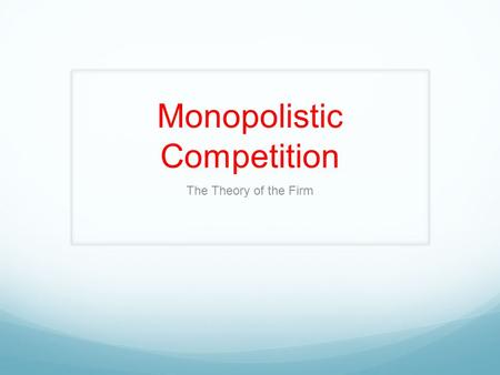 Monopolistic Competition The Theory of the Firm. Learning Targets Describe, using examples, the assumed characteristics of MC. How does product differentiation.