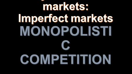 Monopolistic competition: market structure in which many sellers each produce similar, but slightly differentiated, products. Much of the world's output.