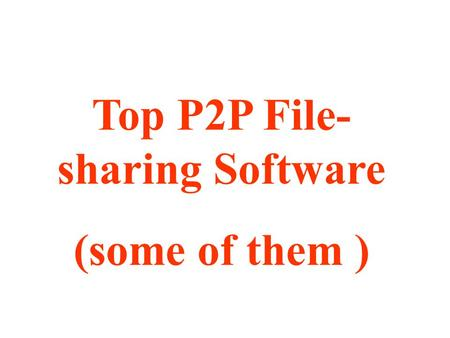 Top P2P File- sharing Software (some of them ). eDonkey/Overnet Especially popular in Europe, the two P2P networks eDonkey and Overnet combined support.