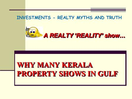 WHY MANY KERALA PROPERTY SHOWS IN GULF A REALTY 'REALITY' show… INVESTMENTS - REALTY MYTHS AND TRUTH.