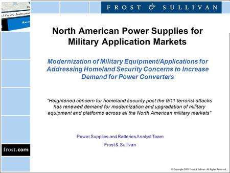 North American Power Supplies for Military Application Markets Modernization of Military Equipment/Applications for Addressing Homeland Security Concerns.