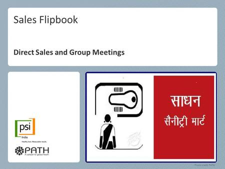 Sales Flipbook Direct Sales and Group Meetings Photo credit: PATH/