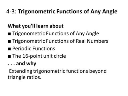 4-3: Trigonometric Functions of Any Angle What you'll learn about ■ Trigonometric Functions of Any Angle ■ Trigonometric Functions of Real Numbers ■ Periodic.