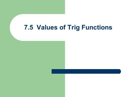 7.5 Values of Trig Functions. Trig Values for Non-special Angles Use calculator to find value & round to 4 digits * make sure calc is in DEG mode * angle.