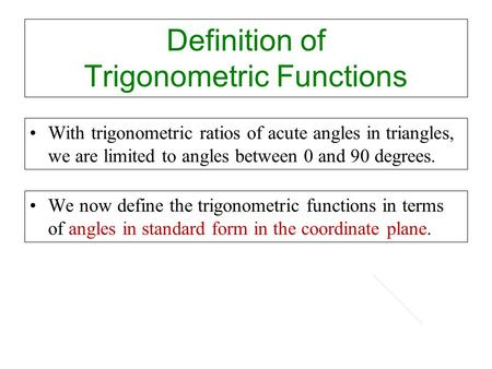 Definition of Trigonometric Functions With trigonometric ratios of acute angles in triangles, we are limited to angles between 0 and 90 degrees. We now.