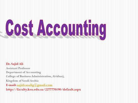 Dr. Sajid Ali Assistant Professor Department of Accounting College of Business Administration, Al-kharj, Kingdom of Saudi Arabia