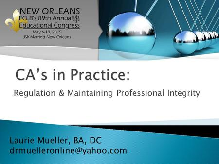 Regulation & Maintaining Professional Integrity Laurie Mueller, BA, DC