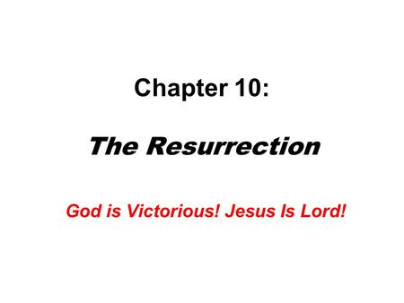 Chapter 10: The Resurrection God is Victorious! Jesus Is Lord!