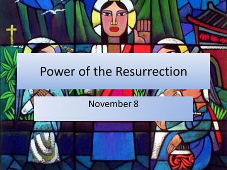Power of the Resurrection November 8. Think About It When was a time you told a true story that other people found hard to believe? Today we look at some.