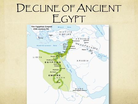 D ECLINE OF A NCIENT E GYPT. New Kingdom unprecedented prosperity Securing borders/strengthening diplomatic ties Military campaigns waged under Tuthmosis.