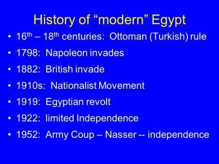"History of ""modern"" Egypt 16 th – 18 th centuries: Ottoman (Turkish) rule 1798: Napoleon invades 1882: British invade 1910s: Nationalist Movement 1919:"