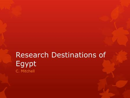 Research Destinations of Egypt C. Mitchell. Sharm El Sheikh  Diverse marine life and hundreds of Red Sea coral reef sites make Sharm El Sheikh a magnet.