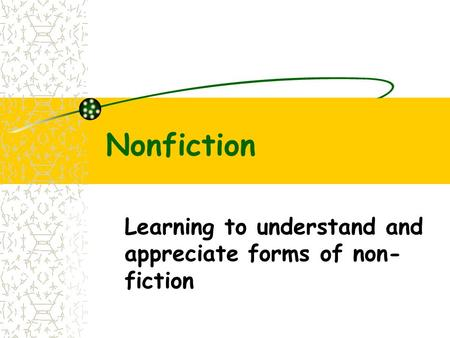 Nonfiction Learning to understand and appreciate forms of non- fiction.