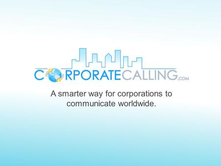 A smarter way for corporations to communicate worldwide.