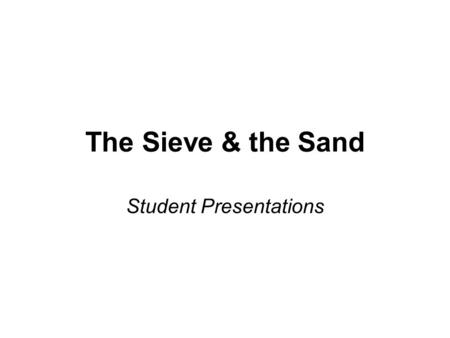 "The Sieve & the Sand Student Presentations. 1.p. 77 (He was on the subway.) to p. 80 (The train vanished in its hole.)  2 presenters 2.p. 80 (""Who is."