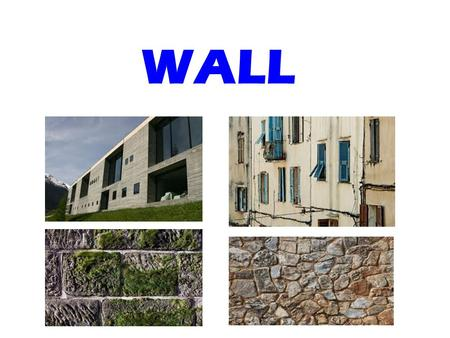 WALL. Wall Wall is a continuous, usually vertical structure, thin in proportion to its length and height, built to provide shelter as an external wall.