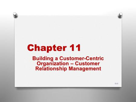Chapter 11 Building a Customer-Centric Organization – Customer Relationship Management 11-1.