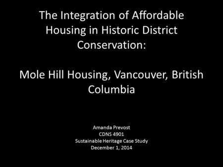 The Integration of Affordable Housing in Historic District Conservation: Mole Hill Housing, Vancouver, British Columbia Amanda Prevost CDNS 4901 Sustainable.