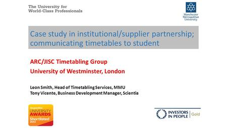 Case study in institutional/supplier partnership; communicating timetables to student ARC/JISC Timetabling Group University of Westminster, London Leon.