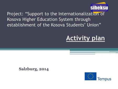 "Project: ""Support to the Internationalization of Kosova Higher Education System through establishment of the Kosova Students' Union"" Project: ""Support."