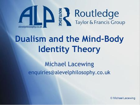 © Michael Lacewing Dualism and the Mind-Body Identity Theory Michael Lacewing