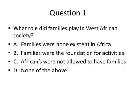 Question 1 What role did families play in West African society?