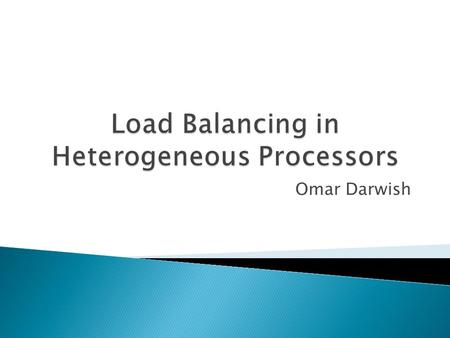 Omar Darwish.  Load balancing is the process of improving the performance of a parallel and distributed system through a redistribution of load among.