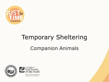 Temporary Sheltering Companion Animals. Natural Disasters ●People evacuating with their pets – Evacuation facilities do not allow pets – Pet owners may.