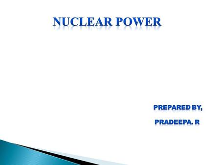 OVERVIEW: Definition Types of nuclear reactions First commercial application Mechanism & Brief History Advantages and Disadvantages Facts of Nuclear energy.