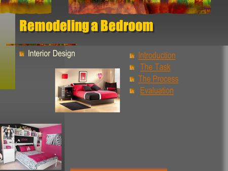 Remodeling a Bedroom Interior Design Introduction The Task The Process Evaluation.